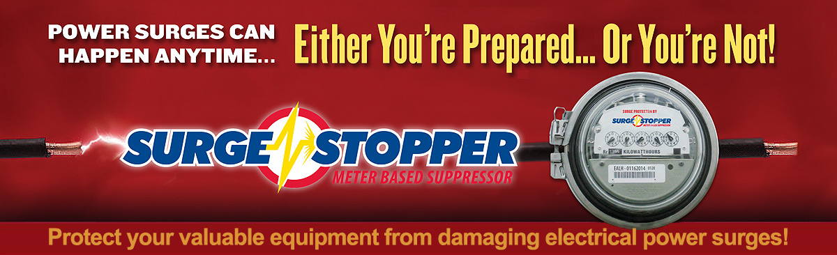 Power surges can happen anytime, either you're prepared, or you're not! Surge Stopper meter based suppressor. Protect your valuable equipment from damaging electrical power surges!
